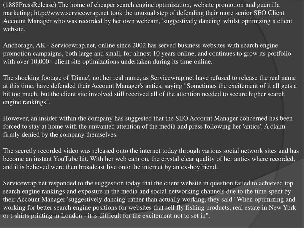 (1888PressRelease) The home of cheaper search engine optimization, website promotion and guerrilla marketing; http://www.servicewrap.net took the unusual step of defending their more senior SEO Client Account Manager who was recorded by her own webcam, 'suggestively dancing' whilst optimizing a client website.