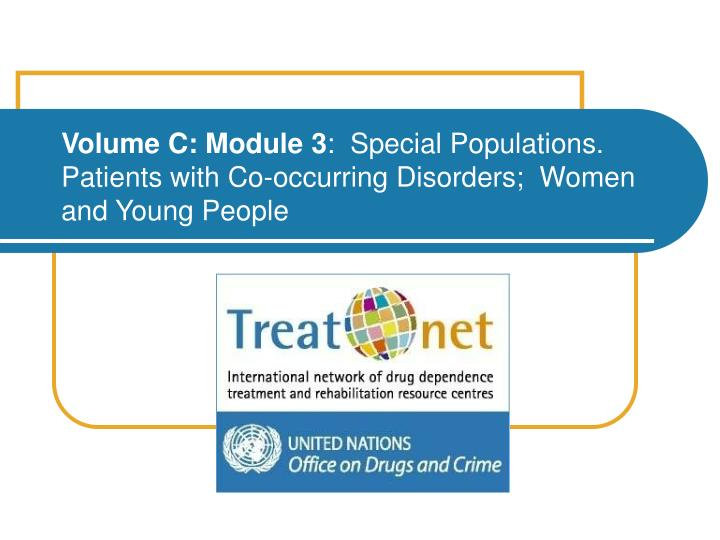 volume c module 3 special populations patients with co occurring disorders women and young people n.