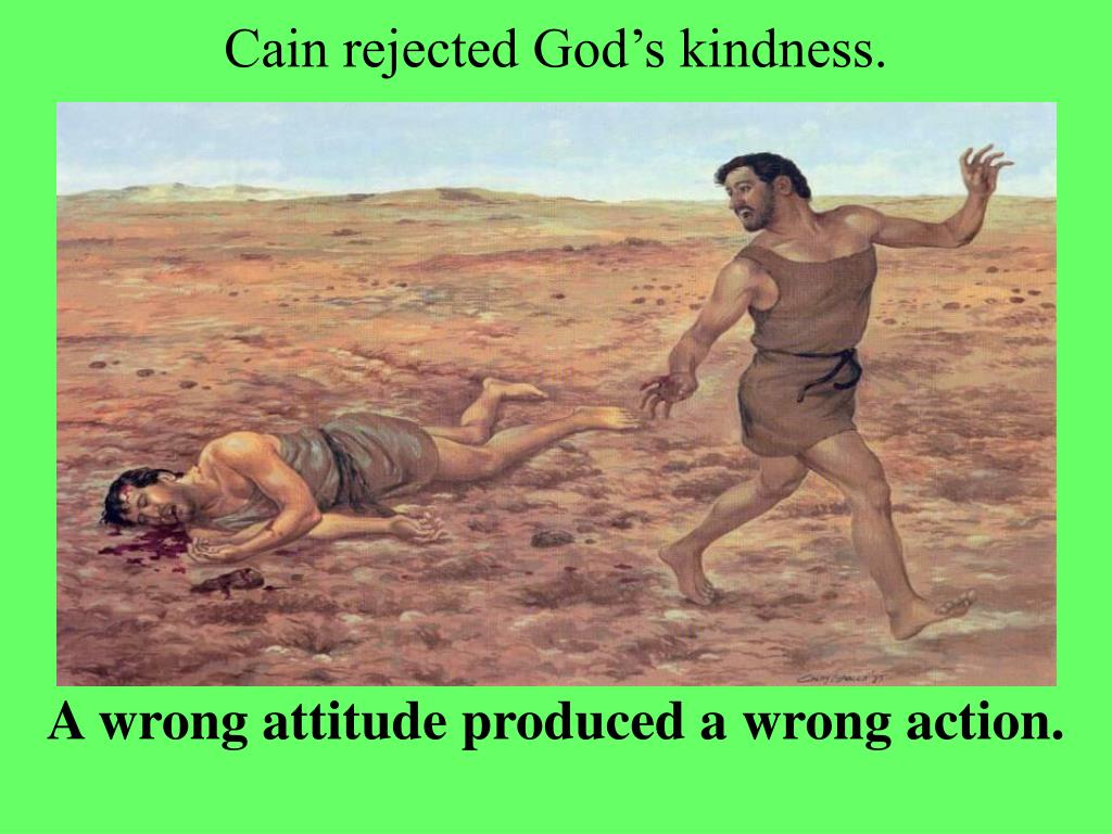 Cain rejected God's kindness.