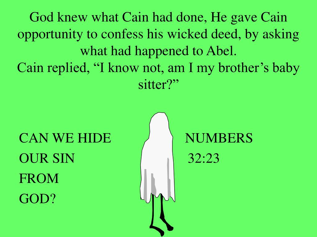 God knew what Cain had done, He gave Cain opportunity to confess his wicked deed, by asking what had happened to Abel.