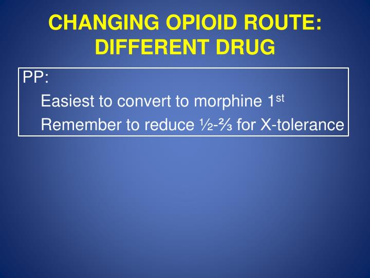 CHANGING OPIOID ROUTE: DIFFERENT DRUG