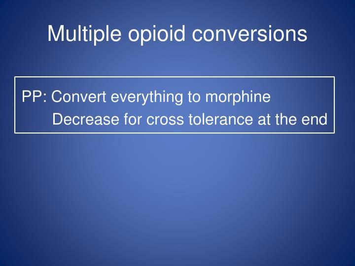 Multiple opioid conversions
