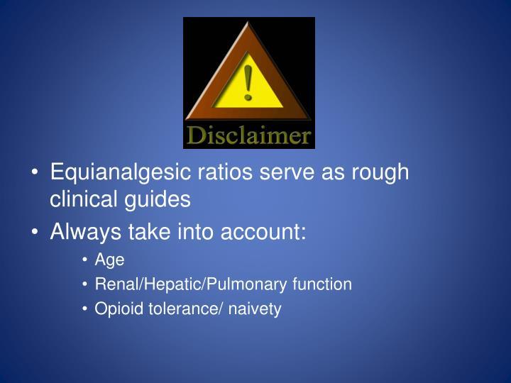 Equianalgesic ratios serve as rough clinical guides