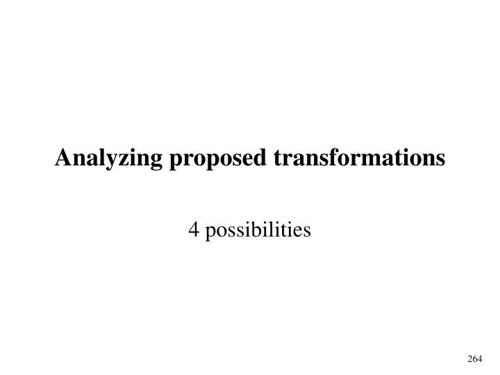 Analyzing proposed transformations
