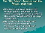 the big stick america and the world 1901 19171