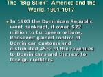 the big stick america and the world 1901 191710