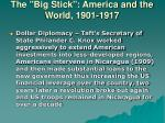 the big stick america and the world 1901 191717