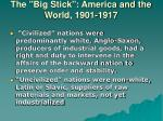 the big stick america and the world 1901 19172