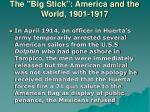 the big stick america and the world 1901 191722