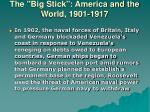 the big stick america and the world 1901 19178