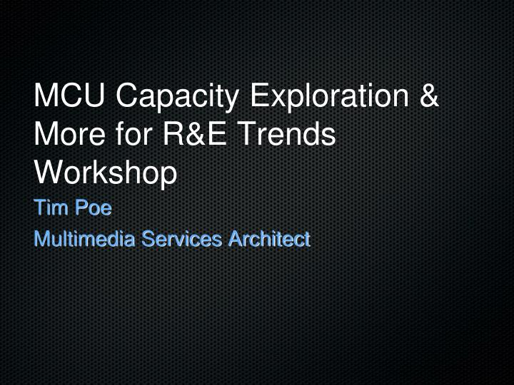 mcu capacity exploration more for r e trends workshop n.