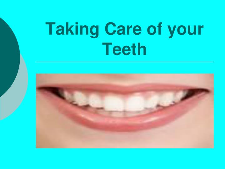 taking care of your teeth Source: taking care of your teeth introduction: attention getter: pictures on slide show information about the topic: teeth play an important role in helping us to enjoy our food therefore, we should treat them with care.