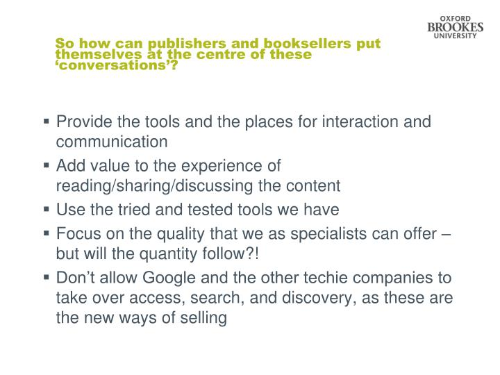 So how can publishers and booksellers put themselves at the centre of these 'conversations'?