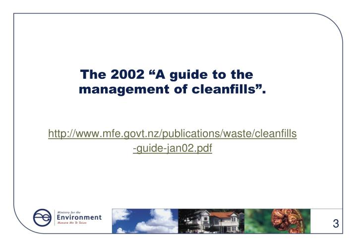 """The 2002 """"A guide to the management of cleanfills""""."""