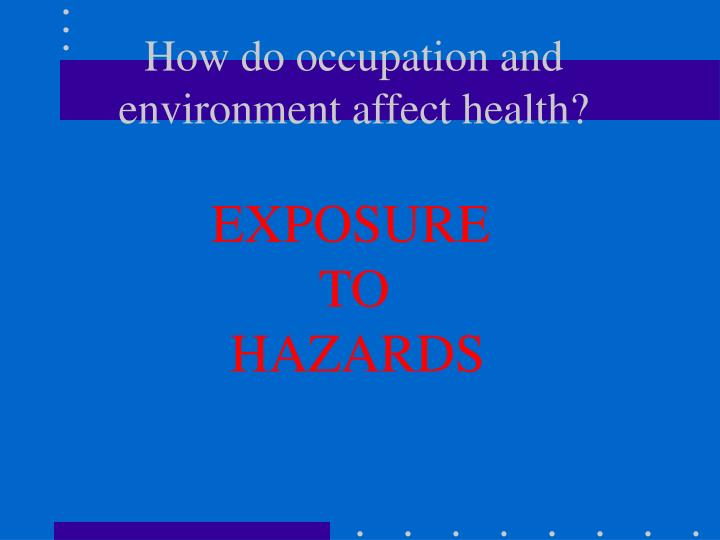 how the environment affect our health Julia africa, program leader, nature, health, & the built environment, harvard th chan school of public health the world is becoming increasingly urban factors such as overcrowding, air pollution, excessive noise, and lack of access to nature contribute to the emotional and physical stress of urban.