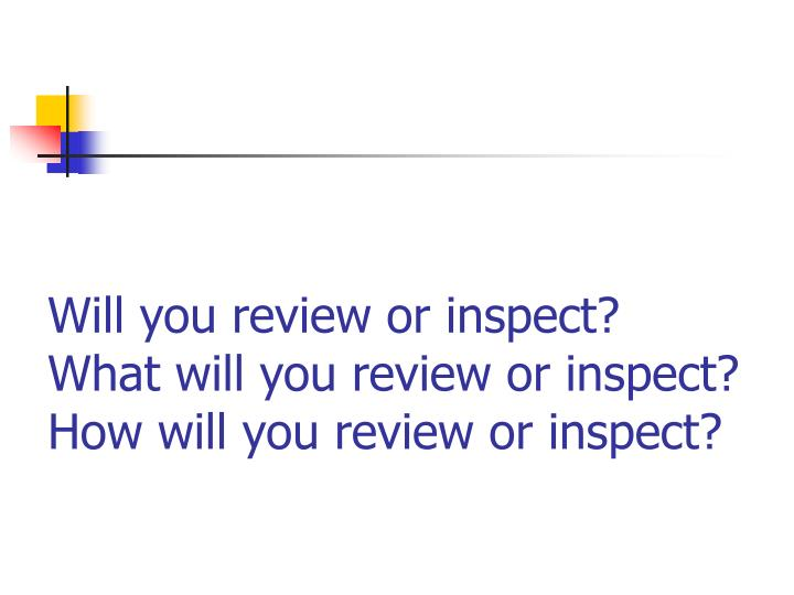 Will you review or inspect?