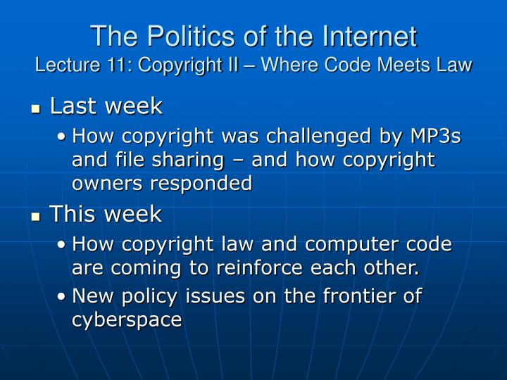 the politics of the internet lecture 11 copyright ii where code meets law n.