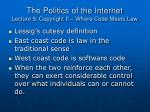 the politics of the internet lecture 9 copyright ii where code meets law