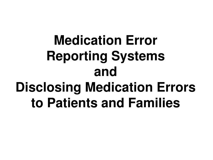 medication error reporting systems and disclosing medication errors to patients and families n.