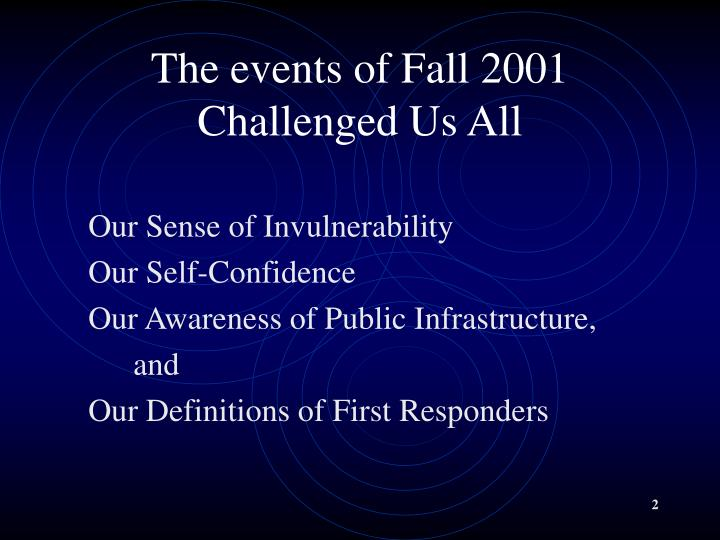The events of fall 2001 challenged us all