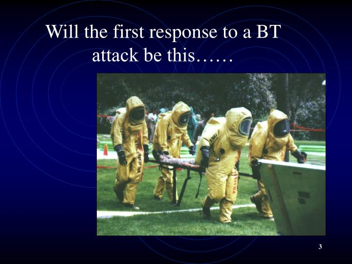 Will the first response to a bt attack be this