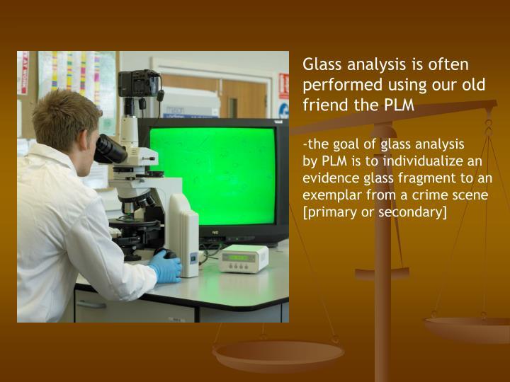 Glass analysis is often