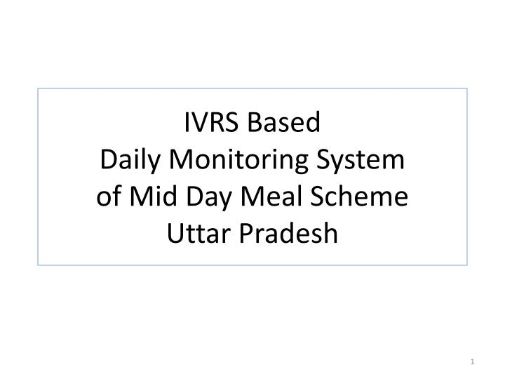 PPT - IVRS Based Daily Monitoring System of Mid Day Meal