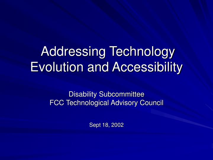 Addressing technology evolution and accessibility