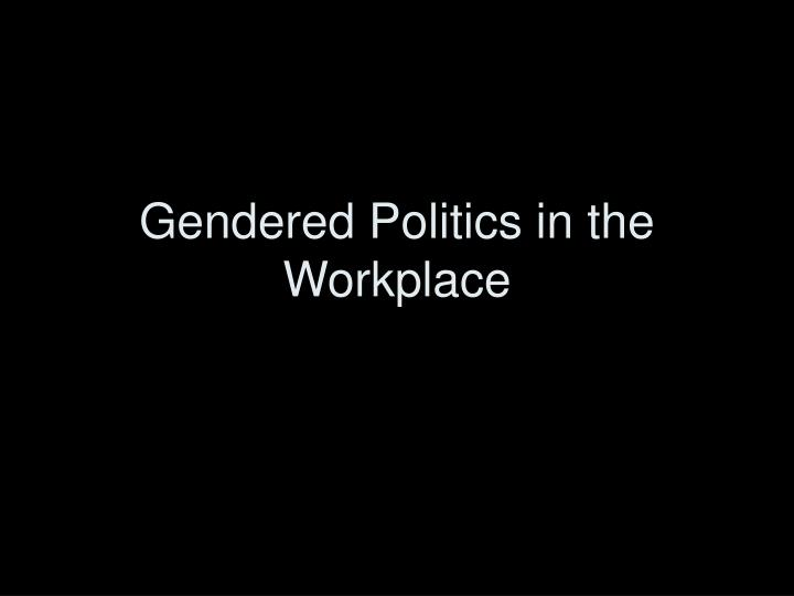 Gendered politics in the workplace