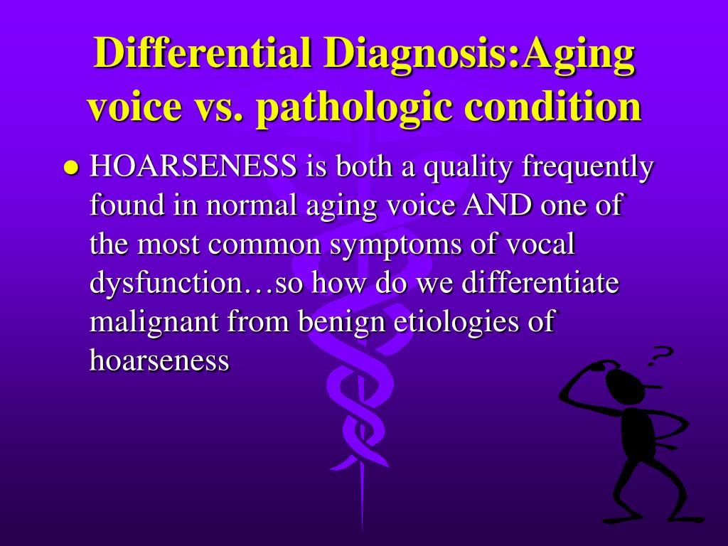 Differential Diagnosis:Aging voice vs. pathologic condition
