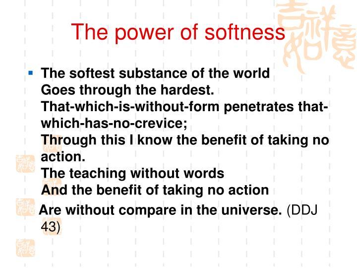 The power of softness