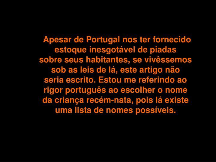 Apesar de Portugal nos ter fornecido estoque inesgotável de piadas sobreseus habitantes, se vivê...