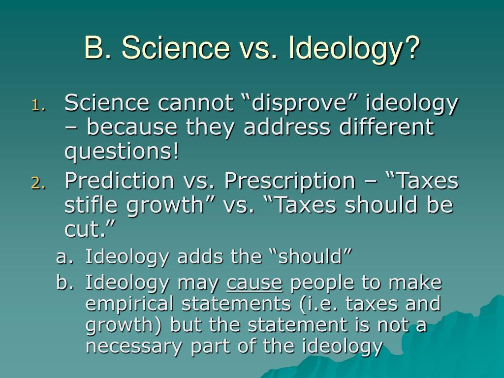 B. Science vs. Ideology?