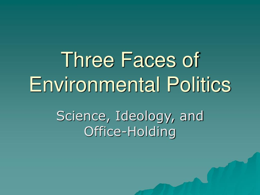 three faces of environmental politics l.