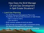how does the blm manage oil and gas development in split estate situations
