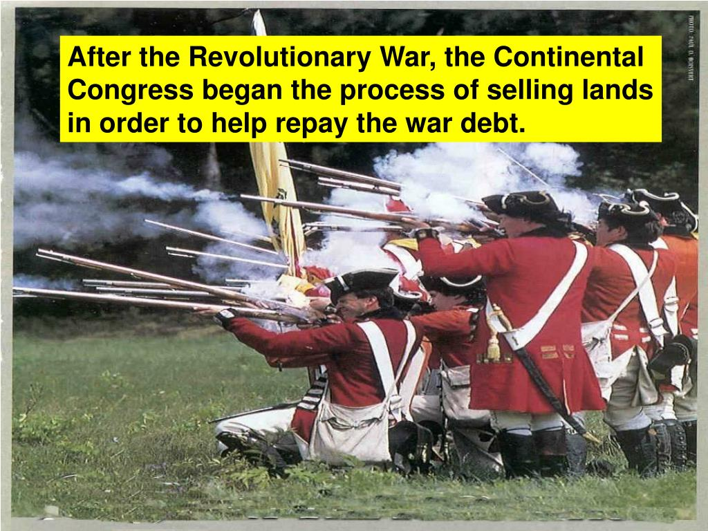 After the Revolutionary War, the Continental Congress began the process of selling lands in order to help repay the war debt.