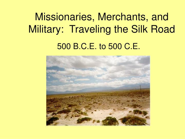 Missionaries merchants and military traveling the silk road