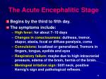 the acute encephalitic stage