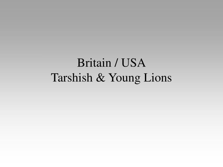 Britain usa tarshish young lions