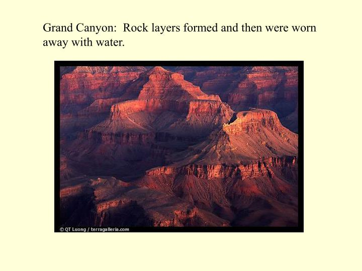 Grand Canyon:  Rock layers formed and then were worn away with water.