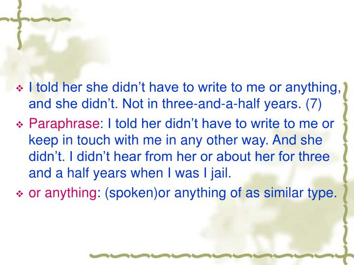 I told her she didn't have to write to me or anything, and she didn't. Not in three-and-a-half years. (7)