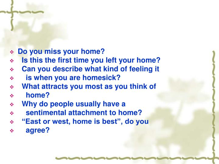 Do you miss your home?