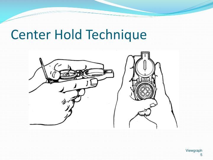 Center Hold Technique