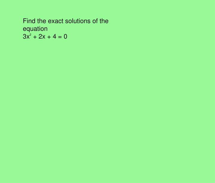 Find the exact solutions of the equation