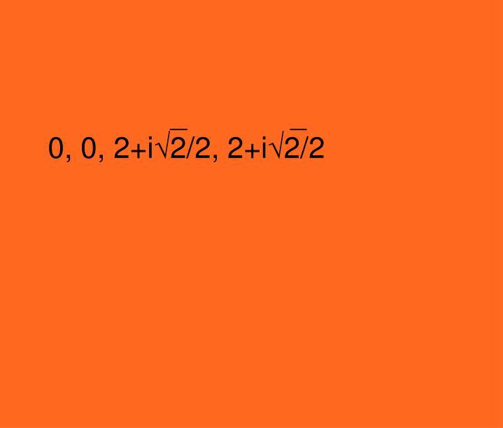 0, 0, 2+i