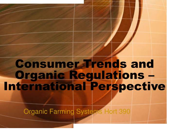 consumer trends and organic regulations international perspective n.