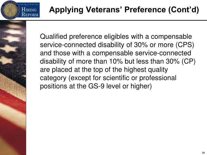 Qualified preference eligibles with a compensable service-connected disability of 30% or more (CPS) and those with a compensable service-connected disability of more than 10% but less than 30% (CP) are placed at the top of the highest quality category (except for scientific or professional positions at the GS-9 level or higher)