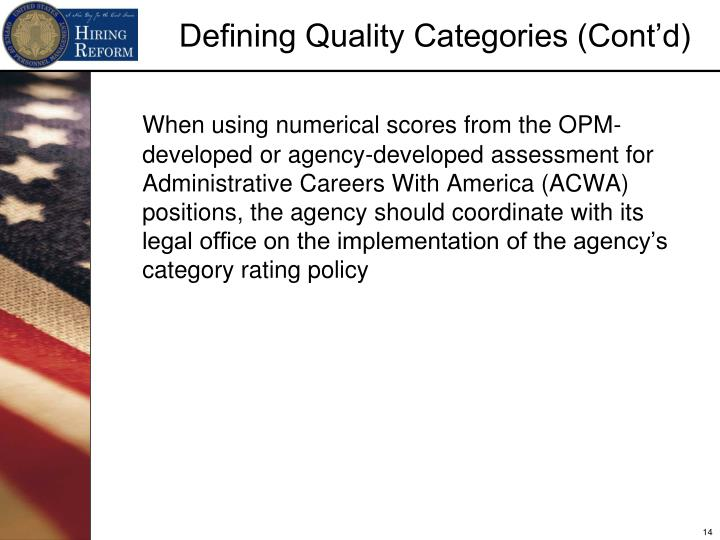 When using numerical scores from the OPM-developed or agency-developed assessment for Administrative Careers With America (ACWA) positions, the agency should coordinate with its legal office on the implementation of the agency's category rating policy