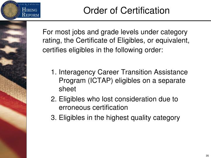 For most jobs and grade levels under category rating, the Certificate of Eligibles, or equivalent, certifies eligibles in the following order: