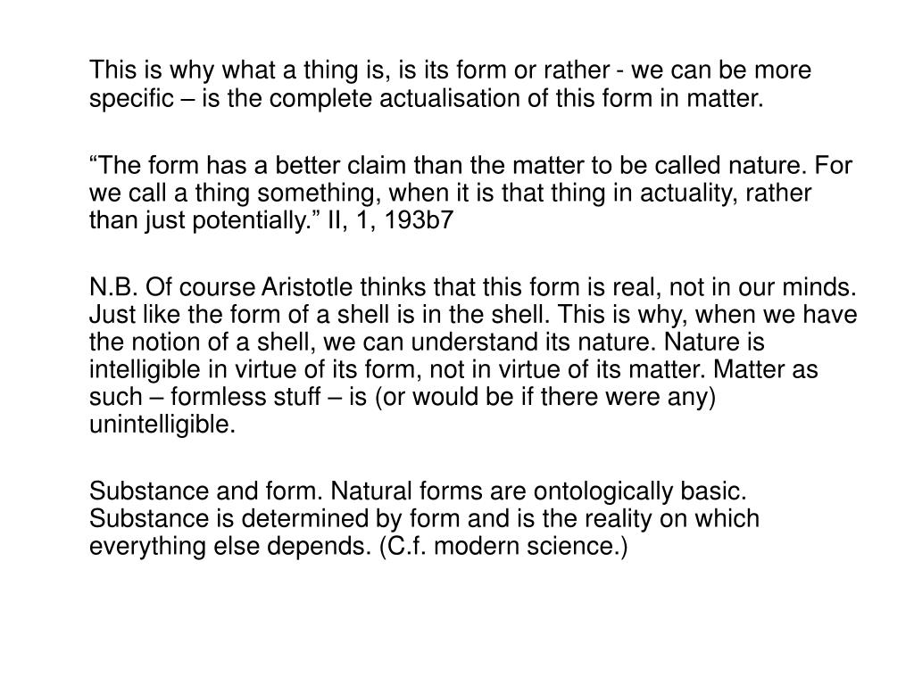 This is why what a thing is, is its form or rather - we can be more specific – is the complete actualisation of this form in matter.